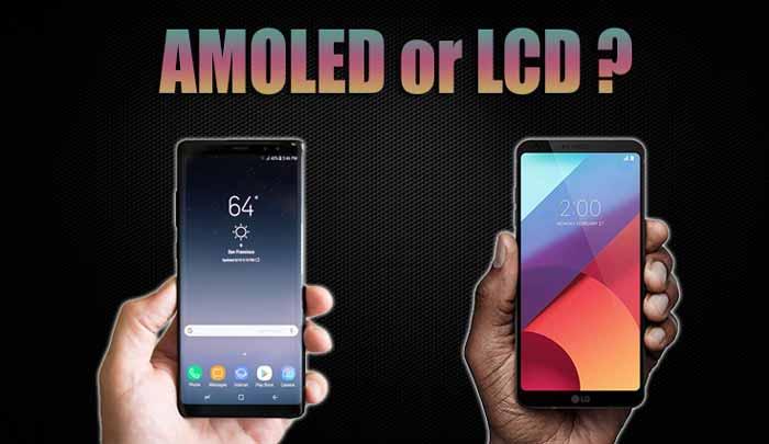 صفحه نمایش ال سی دی یا AMOLED کدام یک برای گوشی بهتر است؟
